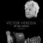 Víctor Heredia - 50 En Vuelo (Cap.1)