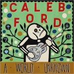 Caleb Ford - A World Unknown