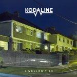 Kodaline - I Wouldn't Be