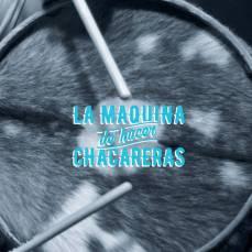 La Máquina de Hacer Chacareras - La Máquina de Hacer Chacareras