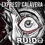 Expreso Calavera - Ruido