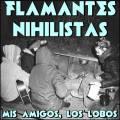 Flamantes Nihilistas - Mis Amigos, Los Lobos