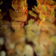 Paula Shocron, William Parker, Pablo Díaz - Emptying The Self (EP)