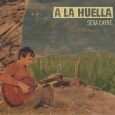 Seba Caire - A La Huella