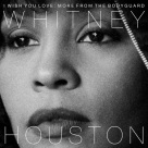 Whitney Houston - I Wish You Love More From The Bodyguard