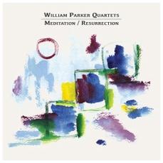 William Parker Quartets - Meditation Resurrection