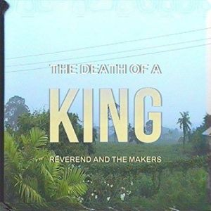 Reverend And The Makers - The Death Of A King