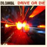 Evil Cannibal - Drive Or Die