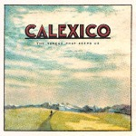 Calexico - The Thread That Keep Us