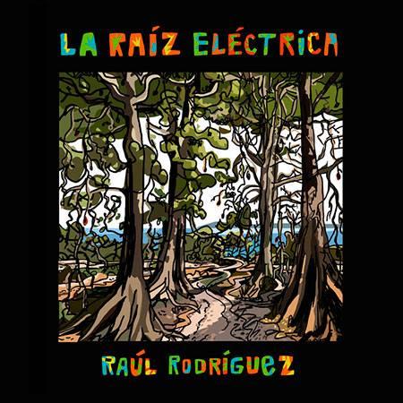 Raúl Rodríguez - La Raíz Eléctrica