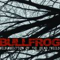 Bullfrog - Ressurection of the Dead Trees