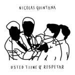 Nicolás Quintana - Usted Tiene Q´ Respetar