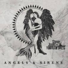 Stevie Jones And The Wildfires - Angels And Sirens