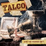 Talco - And The Winner Isn't