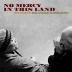Ben Harper con Charlie Musselwhite - No Mercy In This Land