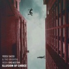 Yossi Sassi And The Oriental Rock Orchestra - Illusion Of Choice
