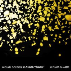 Michael Gordon & Kronos Quartet - Clouded Yellow