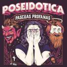 Poseidótica - Pascuas Profanas (En Vivo)