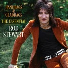 Rod Stewart - Handbags & Gladrags, The Essential Rod Stewart