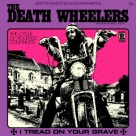 The Death Wheelers - I Tread On Your Grave