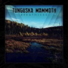 Tunguska Mammoth - Breathless