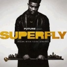 Future, 21 Savage, Lil Wayne - Superfly (Soundtrack)