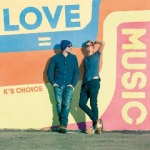 K_s Choice - Love = Music