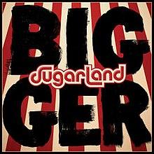 Sugarland - Bigger